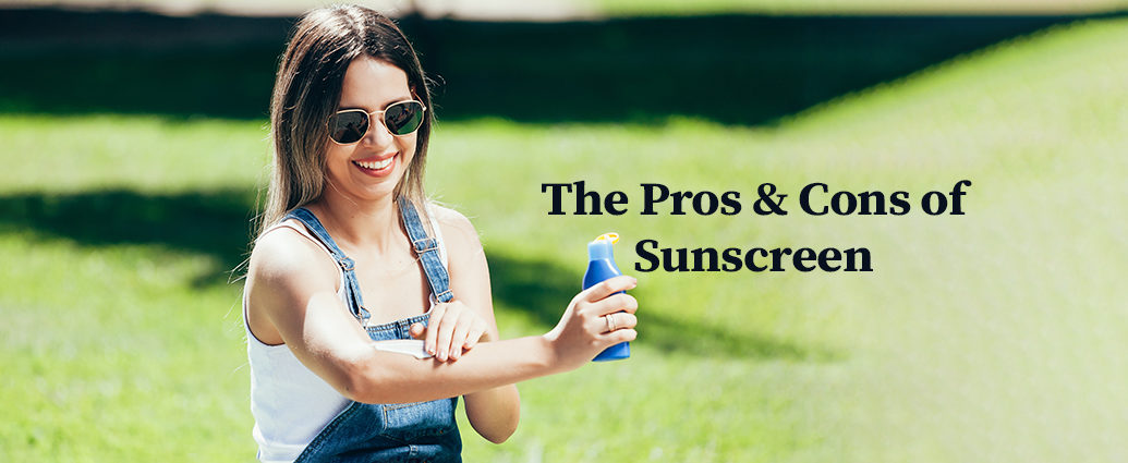 The Pros & Cons of Sunscreen